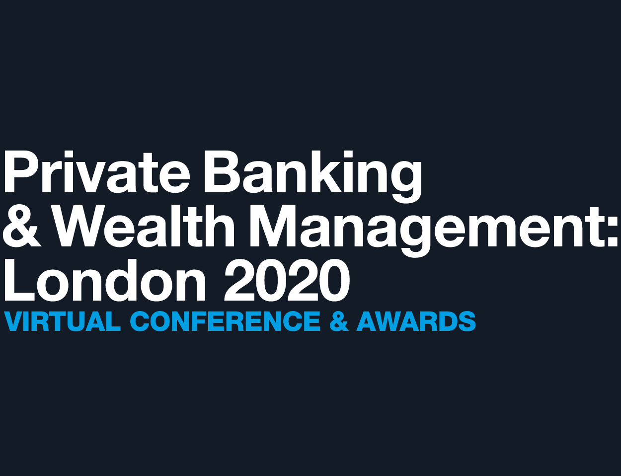 Private Banking & Wealth Management: London 2020 Virtual Conference and Awards