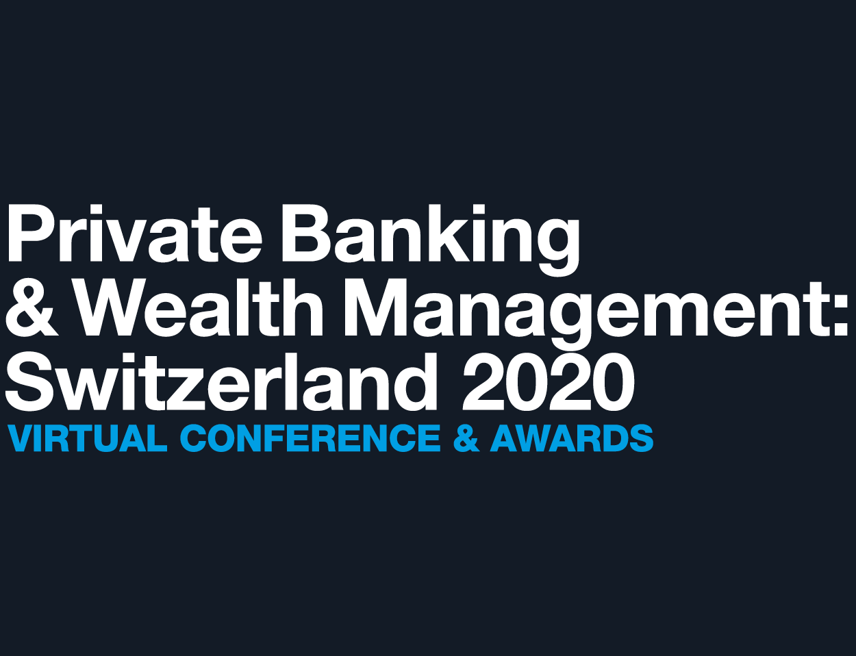 Private Banking & Wealth Management: Switzerland 2020 Virtual Conference and Awards