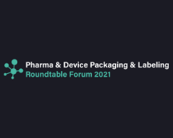Pharma & Device Packaging & Labeling Roundtable Forum 2021